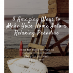 8 Amazing Ways to Make Your Home Into a Relaxing Paradise