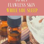 10 skin care hacks to get flawless skin while you sleep