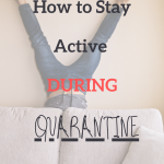 How to Stay Active During Quarantine
