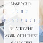 Make Your Long Distance Relationship Work With These 6 Easy Tips