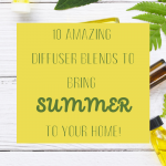 10 Amazing Diffuser Blends to Bring Summer to Your Home