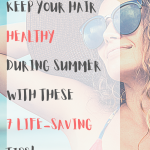 Keep Your Hair Healthy During Summer With These 7 Life-Saving Tips!