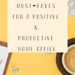 10 Must-Haves for a Positive & Productive Home Office