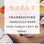 7 Rewarding Ways to Have a Great Thanksgiving (When Your Family Can't Be There)