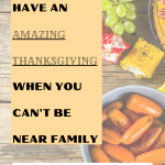 How to Have an Amazing Thanksgiving When You Can't Be Near Family