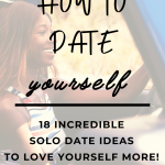 how to date yourself 18 incredible solo date ideas to love yourself more