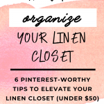 How to Organize Your Linen Closet: 6 Pinterest-Worthy Tips to Elevate Your Linen Closet (Under $50)